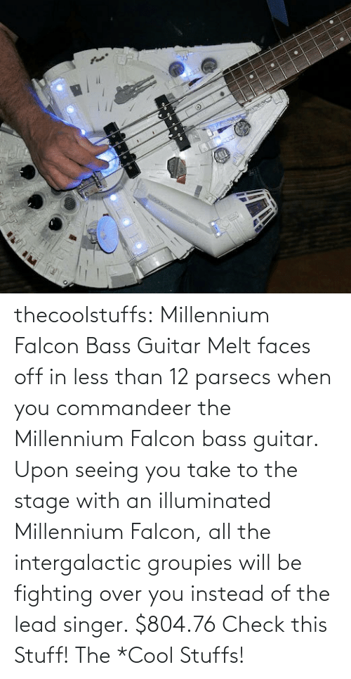 Fighting Over: thecoolstuffs:  Millennium Falcon Bass Guitar  Melt faces off in less than 12 parsecs when you commandeer the Millennium Falcon bass guitar. Upon seeing you take to the stage with an illuminated Millennium Falcon, all the intergalactic groupies will be fighting over you instead of the lead singer.  $804.76   Check this Stuff!  The *Cool Stuffs!