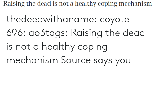 org: thedeedwithaname:  coyote-696:   ao3tags:  Raising the dead is not a healthy coping mechanism Source  says you