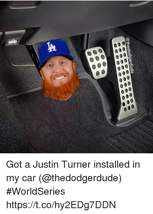 Memes, 🤖, and Got: @thedodgerdude Got a Justin Turner installed in my car (@thedodgerdude) #WorldSeries https://t.co/hy2EDg7DDN