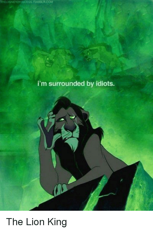 im surrounded by idiots: THEDSNEYBRINCESS TOMBER:COM  i'm surrounded by idiots The Lion King