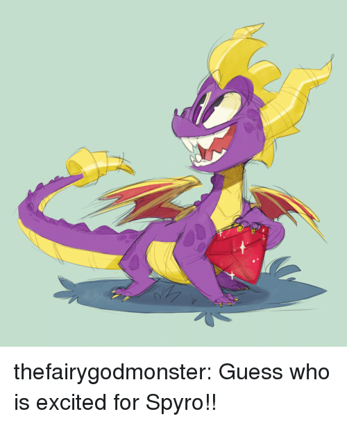 spyro: thefairygodmonster:  Guess who is excited for Spyro!!