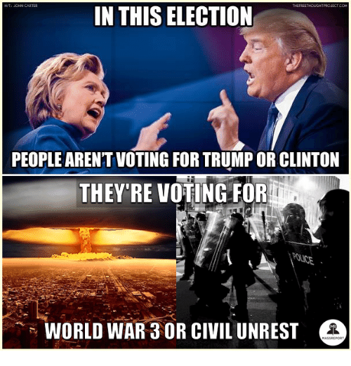 Memes, Trump, and World: THEFREITHOUORTPROJICT CON  IN THIS ELECTION  PEOPLE ARENT VOTING FOR TRUMP OR CLINTON  THEY'RE VOTING FOR  WORLD WAR3OR CIVIL UNREST