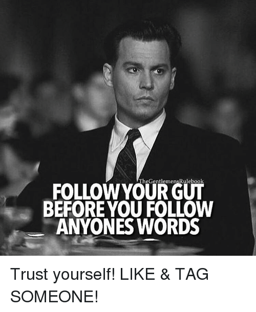 Anyoning: TheGentlemenskulebook  BEFORE YOU FOLLOW  ANYONES WORDS Trust yourself! LIKE & TAG SOMEONE!