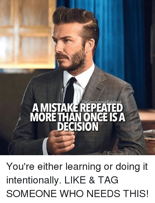 Memes, Decisions, and 🤖: TheGentlemensRulebook  A MISTAKE REPEATED  MORE THAN ONCE IS A  DECISION You're either learning or doing it intentionally. LIKE & TAG SOMEONE WHO NEEDS THIS!