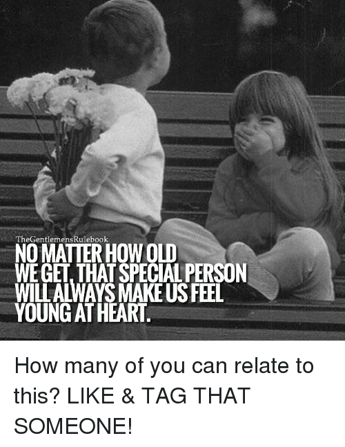 Young At Heart: TheGentlemensRulebook  NOMATTER HOWOUD  WEGET THAT SPECIALPERSON  WILMALWAYSMAKEUSFEL  YOUNG AT HEART How many of you can relate to this? LIKE & TAG THAT SOMEONE!