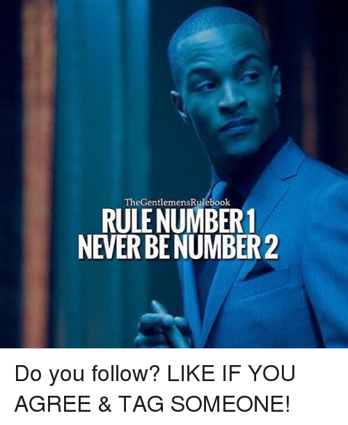 Memes, 🤖, and Following: TheGentlemensRulebook  RULE NUMBER 1  NEVER BE NUMBER 2 Do you follow? LIKE IF YOU AGREE & TAG SOMEONE!
