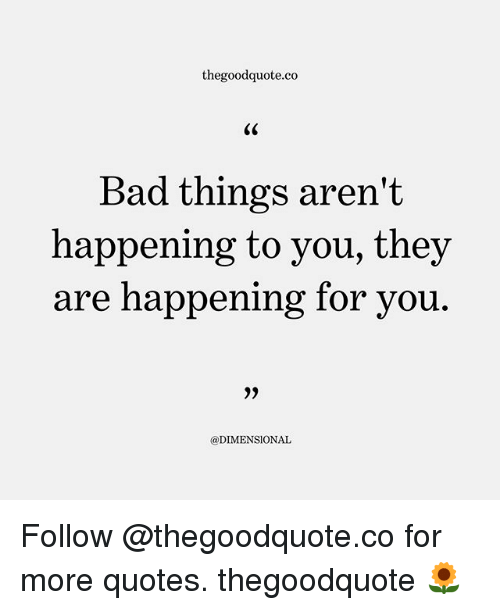 Quotes About Bad Things: Thegoodquoteco Bad Things Aren't Happening To Vou They Are