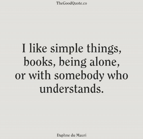 daphne: TheGoodQuote.co  I like simple things  books, being alone,  or with somebody who  understands.  Daphne du Mauri