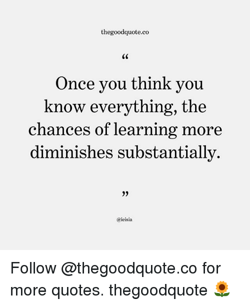 You Think You Know Everything Quotes: Thegoodquoteco Once You Think You Know Everything The
