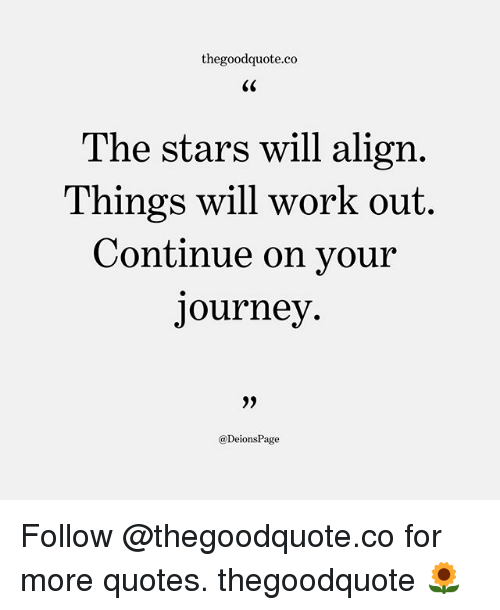 Alignments: thegoodquote.co  The stars will align  Things will work out  Continue on vour  Journey.  @DeionsPage Follow @thegoodquote.co for more quotes. thegoodquote 🌻