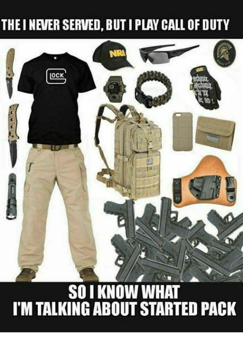 Call of Duty, Dank Memes, and Nra: THEINEVER SERVED, BUTIPLAY CALL OF DUTY  NRA  OCK  SO I KNOW WHAT  IMTALKING ABOUT STARTED PACK