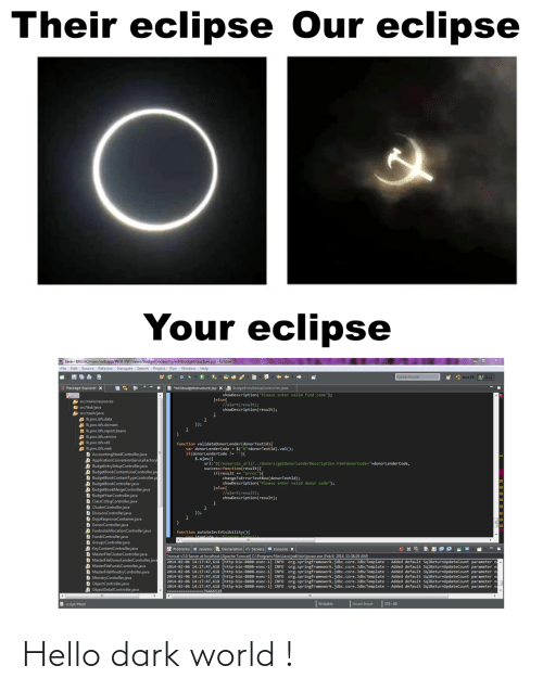 "function: Their eclipse Our eclipse  Your eclipse  O Java - bfs/src/main/webapp/WEB-INF/views/budgetbookentry/editbudgetstructure.jsp - Eclipse  File Edit Source Refactor Navigate Search Project Run Window Help  Quick Access  * : Java EE  Java  B *editbudgetstructure.jsp X A BudgeEntrySetupController.java  Package Explorer x  showDescription(""Please enter valid fund code"");  Jelse{  llalert(result);  showDescription(result);  A src/main/resources  E src/test/java  src/main/java  Ikpwc.bfs.data  A Ik.pwc.bfs.domain  H Ik.pwc.bfs.report.beans  Ik.pwc.bfs.service  Ik.pwc.bfs.util  A Ik.pwc.bfs.web  D AccountingHeadController.java  A ApplicationConversionServiceFactory  A BudgeEntrySetupController.java  A BudgetBookContentLineController.jav  D BudgetBookContentTypeController.ja  A BudgetBookController.java  A BudgetBookMergeController.java  D BudgetYearController.java  D ClassCofogController.java  D ClusterController.java  D DivisionController.java  D DojoResponseContainer.java  D DonorController.java  D FootnoteAllocationController.java  D FundsController.java  D GroupsController.java  D KeyContentController.java  D MasterFileClusterController.java  D MasterFileDonorlenderController.java  D MasterFileFundsController.java  D MasterFileMinistryController.java  D MinistryController.java  D ObjectController.java  A ObjectDetailController.java  });  function validateDonorLender(donorTextId){  var donorLenderCode - $(""#""+donorTextId).val();  if(donorLenderCode !- ){  $.ajax({  url:""${resources_ur1}/../donors/getDonorLenderDescription.htm?donorCode=""+donorLenderCode,  success:function(result){  if(result == ""error""){  changeToErrorTextBox(donorTextId);  showDescription(""Please enter valid donor code"");  }else{  //alert(result);  showDescription(result);  }); *  function  Problems a Javadoc Declaration Servers e Console x  Tomcat v7.0 Server at localhost [Apache Tomcat] C:\Program Files\Java\jre6\bin\javaw.exe (Feb 6, 2014, 11:38:29 AM)  2014-02-06 14:17:47,618 [http-bio-8888-exec-1] INFO Org.springframework.jdbc.core.JdbcTemplate  2014-02-06 14:17:47,618 [http-bio-8080-exec-1] INFO Org.springframework.jdbc.core. JdbcTemplate - Added default SqlReturnUpdateCount parameter na  2014-02-06 14:17:47,618 [http-bio-8888-exec-1] INFO org.springframework.jdbc.core. JdbcTemplate  2014-02-06 14:17:47,618 [http-bio-8080-exec-1] INFO  2014-02-06 14:17:47,618 [http-bio-8880-exec-1  2014-02-06 14:17:47,618 [http-bio-8880-exec-1] INFO org.springframework.jdbc.core. JdbcTemplate - Added default SqlReturnupdateCount parameter na  ------- --76466528  Added default SqlReturnupdateCount parameter n  Added default SqlReturnupdateCount parameter n  org.springframework.jdbc.core.JdbcTemplate - Added default SqlReturnUpdateCount parameter na  org.springframework.jdbc.core.JdbcTemplate - Added default SqlReturnUpdateCount parameter n  INFO  
