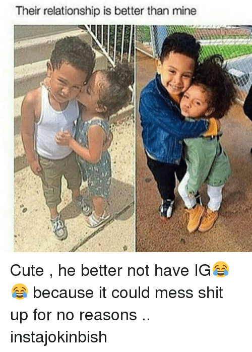 Cute, Memes, and 🤖: Their relationship is better than mine Cute , he better not have IG😂😂 because it could mess shit up for no reasons .. instajokinbish