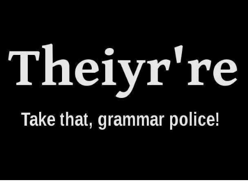 Dank, Police, and 🤖: Theiyr're  Take that, grammar police!