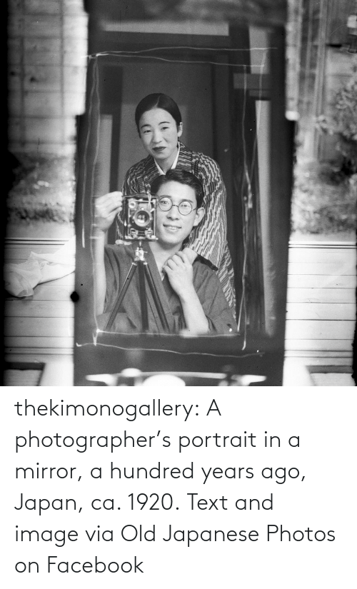 Facebook: thekimonogallery:   A photographer's portrait in a mirror, a hundred years ago, Japan, ca. 1920. Text and image via Old Japanese Photos on Facebook