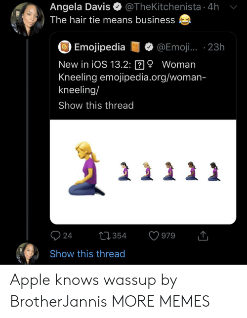 vol: @TheKitchenista 4h  Angela Davis  The hair tie means business  Emojipedia  @Emoji. 23h  vOL  New in iOS 13.2: 9 Woman  Kneeling emojipedia.org/woman-  kneeling/  Show this thread  24  t354  979  Show this thread Apple knows wassup by BrotherJannis MORE MEMES