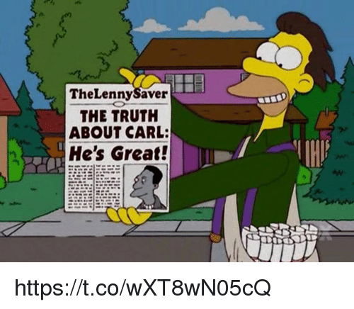 Memes, Truth, and 🤖: TheLennySaver  THE TRUTH  ABOUT CARL:  He's Great! https://t.co/wXT8wN05cQ