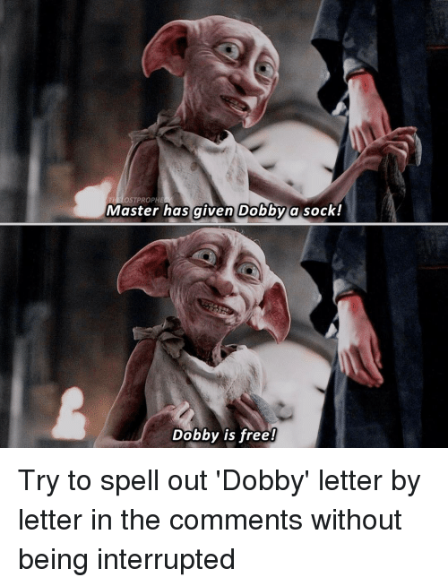 Memes, 🤖, and Master: THELOSTPROPHE  Master has given Dobby a sock!  Dobby is free! Try to spell out 'Dobby' letter by letter in the comments without being interrupted ⚯͛