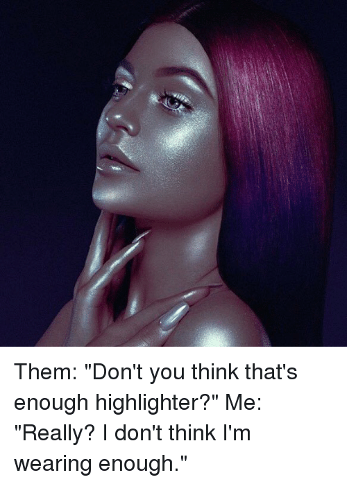 Image result for too much highlighter