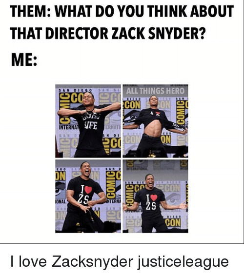 sands: THEM: WHAT DO YOU THINK ABOUT  THAT DIRECTOR ZACK SNYDER?  ME:  ALL THINGS HERO  FE  ERNATI  SAND  N DI  CO  ON  ON  ONAL  NTERNAC I love Zacksnyder justiceleague