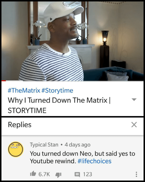 The Matrix:  #TheMatrix #Storytime  Why l Turned Down The Matrix|  STORYTIME  Replies  Typical Stan 4 days ago  You turned down Neo, but said yes to  Youtube rewind.