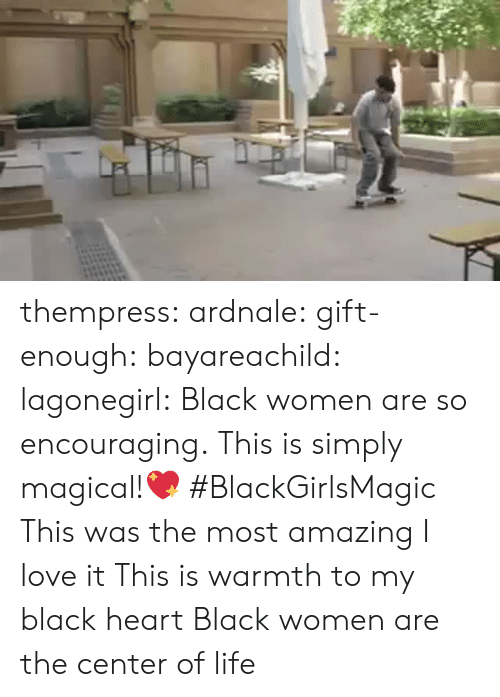 Amazing: thempress:  ardnale:  gift-enough:  bayareachild:  lagonegirl:    Black women are so encouraging. This is simply magical!💖 #BlackGirlsMagic    This was the most amazing I love it   This is warmth to my black heart   Black women are the center of life