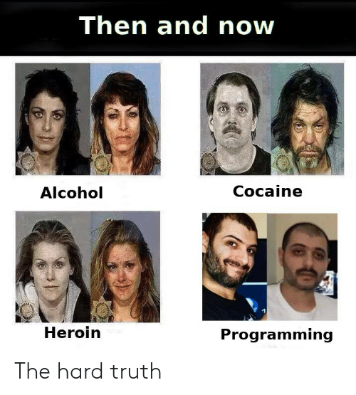 then and now: Then and now  Alcohol  Cocaine  Heroin  Programming The hard truth