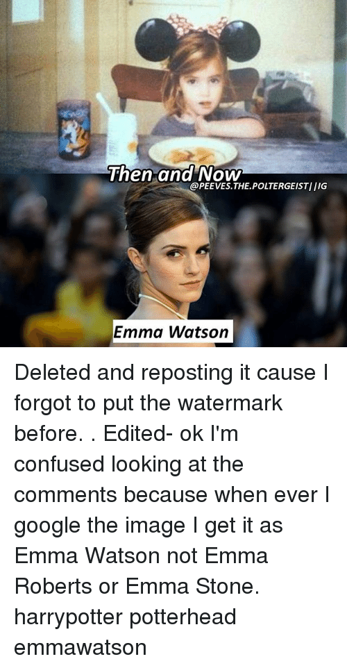 Emma Stone: Then and Now  @PEEVES.THE.POLTERGEISTIIIG  Emma Watson Deleted and reposting it cause I forgot to put the watermark before. . Edited- ok I'm confused looking at the comments because when ever I google the image I get it as Emma Watson not Emma Roberts or Emma Stone. harrypotter potterhead emmawatson