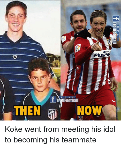 trading: THEN  EAM  Trade  Plus5D  R E A L  T Toll Football  NOW Koke went from meeting his idol to becoming his teammate
