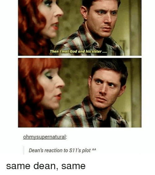 ohms: Then I met God and his sister....  ohm  upernatural  Dean's reaction to S11's plot MA same dean, same