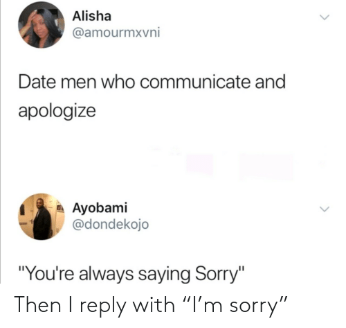 "M Sorry: Then I reply with ""I'm sorry"""