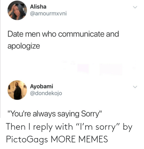 "M Sorry: Then I reply with ""I'm sorry"" by PictoGags MORE MEMES"