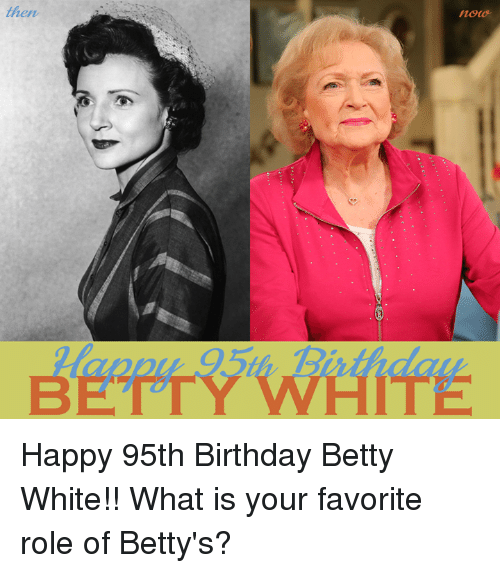 Betty White, Memes, and 🤖: then  notas Happy 95th Birthday Betty White!! What is your favorite role of Betty's?