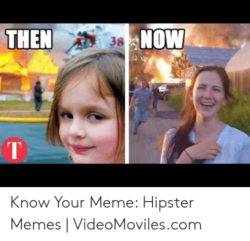 meme hipster: THEN  NOW  38  T Know Your Meme: Hipster Memes | VideoMoviles.com