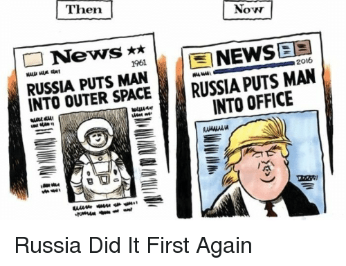 Russia Did It: Then  Now  EINEWSER  RUSSIA PUTS MAN  1961  2016  RUSSI  A PUTS MAN  INTO OUTER SPACE  INTO OFFICE