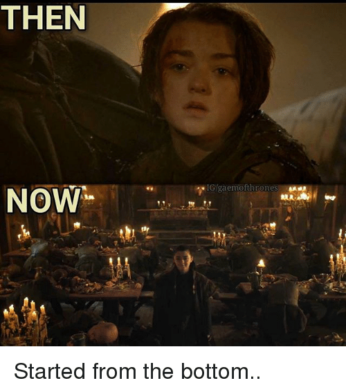 started from the bottom: THEN  NOW Started from the bottom..
