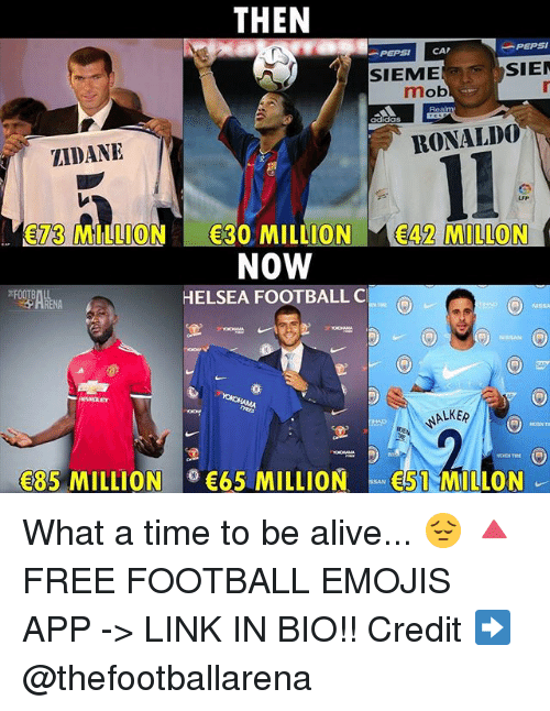 mobs: THEN  PEPSI CAP  -PEPSI  SIEME  SIE  mob  adidas  ZIDANE  RONALD0  73 MILLION 30 MILLION E42 MILLON  NOW  HELSEA FOOTBALL C  NISsh  NALKER  85 MILLION  65 MILLION51 MILLON What a time to be alive... 😔 🔺FREE FOOTBALL EMOJIS APP -> LINK IN BIO!! Credit ➡️ @thefootballarena