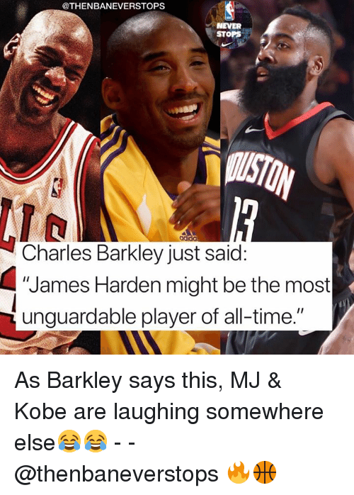 "James Harden, Charles Barkley, and Kobe: @THENBANEVERSTOPS  NEVER  STOPS  Charles Barkley just said:  ""James Harden might be the most  unguardable player of all-time."" As Barkley says this, MJ & Kobe are laughing somewhere else😂😂 - - @thenbaneverstops 🔥🏀"