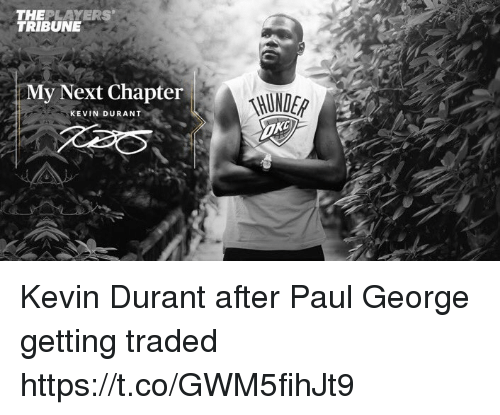Kevin Durant, Sports, and Paul George: THEPLAYERS  TRIBUNE  My Next Chapter  UNDER  KEVIN DURANT Kevin Durant after Paul George getting traded https://t.co/GWM5fihJt9