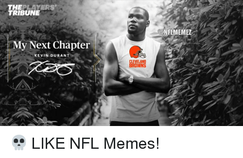 Cleveland Browns, Kevin Durant, and Memes: THEPLAYERS  TRIBUNE  ONFLMEMEZ  My Next Chapter  KEVIN DURANT  CLEVELAND  BROWNS 💀  LIKE NFL Memes!