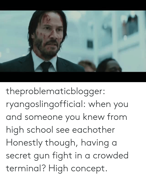 crowded: theproblematicblogger:  ryangoslingofficial: when you and someone you knew from high school see eachother Honestly though, having a secret gun fight in a crowded terminal? High concept.