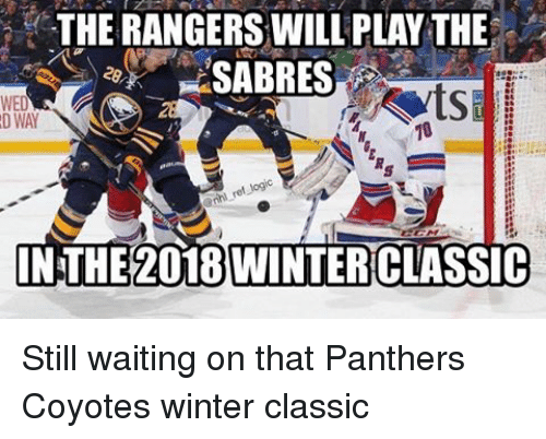 Memes, Winter, and Panthers: THERANGERSWILL PLAYTHE  SABRES  WED  DWAY  yogic  IN THE 2018 WINTERCLASSIC Still waiting on that Panthers Coyotes winter classic