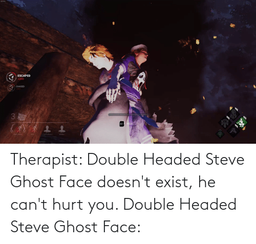 therapist: Therapist: Double Headed Steve Ghost Face doesn't exist, he can't hurt you. Double Headed Steve Ghost Face: