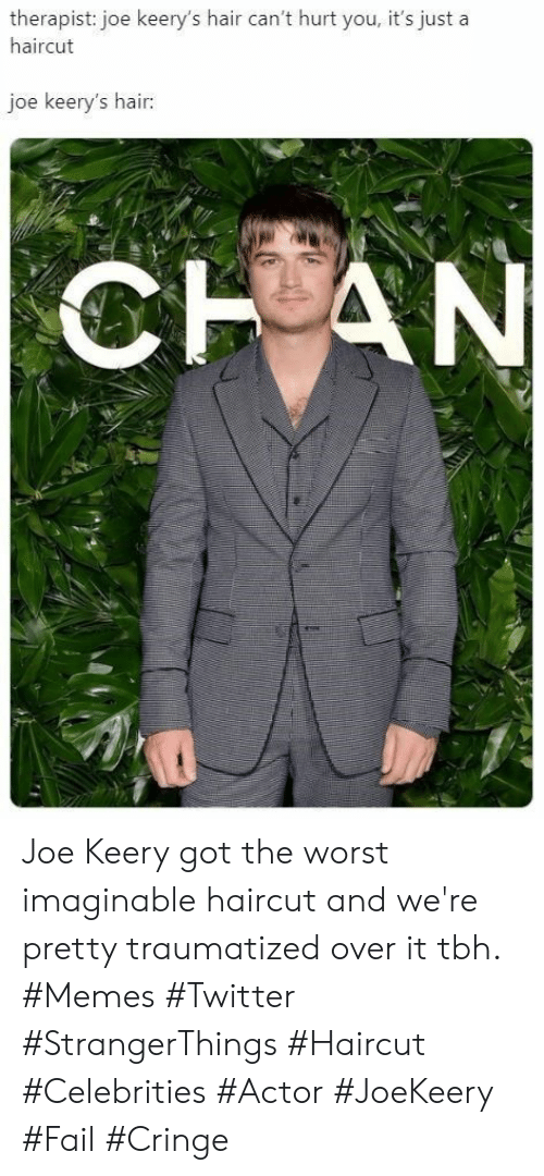 cringe: therapist: joe keery's hair can't hurt you, it's just a  haircut  joe keery's hair:  CHAN Joe Keery got the worst imaginable haircut and we're pretty traumatized over it tbh. #Memes #Twitter #StrangerThings #Haircut #Celebrities #Actor #JoeKeery #Fail #Cringe