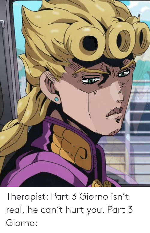 therapist: Therapist: Part 3 Giorno isn't real, he can't hurt you. Part 3 Giorno: