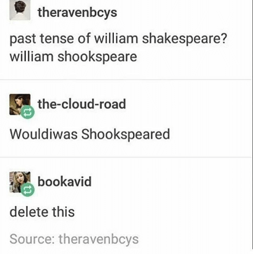 Memes, Shakespeare, and Cloud: theravenbcys  past tense of william shakespeare?  william shookspeare  the cloud-road  Wouldiwas Shookspeared  bookavid  delete this  Source: theravenbcys
