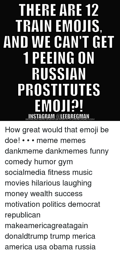 Memes, Music, and 🤖: THERE ARE 12  TRAIN EMOJIS.  AND WE CAN'T GET  1 PEEING ON  RUSSIAN  PROSTITUTES  EMOJI?!  INSTAGRAM COLELEBREGMAN  DOWNLOAD MEME GENERATOR FROM HTTP://MEMECRUNCH.COM How great would that emoji be doe! • • • meme memes dankmeme dankmemes funny comedy humor gym socialmedia fitness music movies hilarious laughing money wealth success motivation politics democrat republican makeamericagreatagain donaldtrump trump merica america usa obama russia
