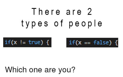 2 Types Of People: There are 2  types of people  if(x - true) f  if(x = false) { Which one are you?