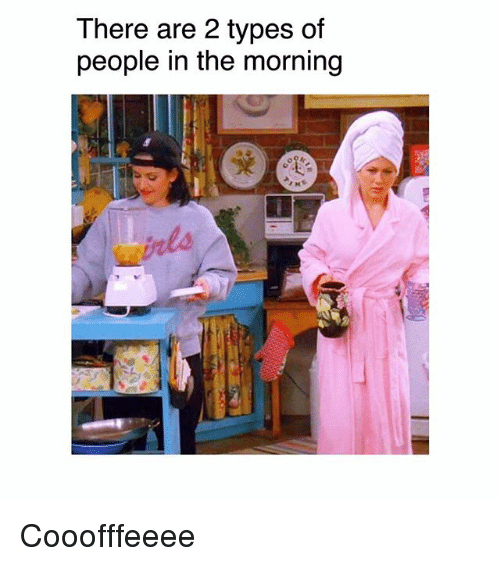 2 Types Of People: There are 2 types of  people in the morning Cooofffeeee