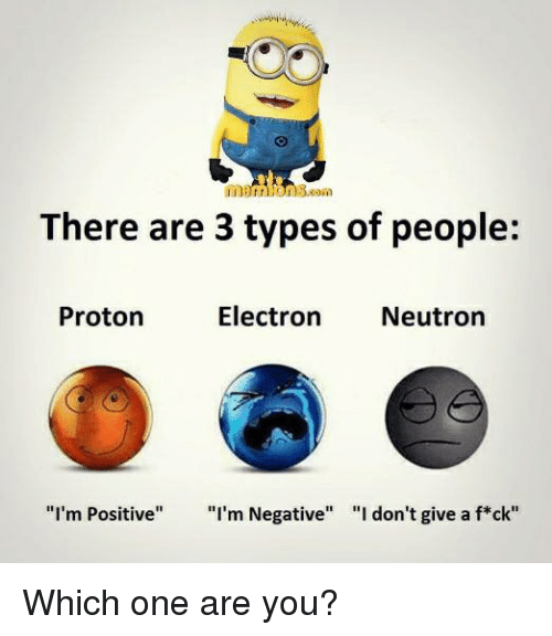 There Are 3 Types Of People Electron Neutron Proton I M